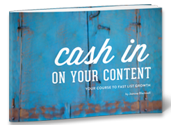 Cash in on Your Content:  Your Course to Fast List Growth