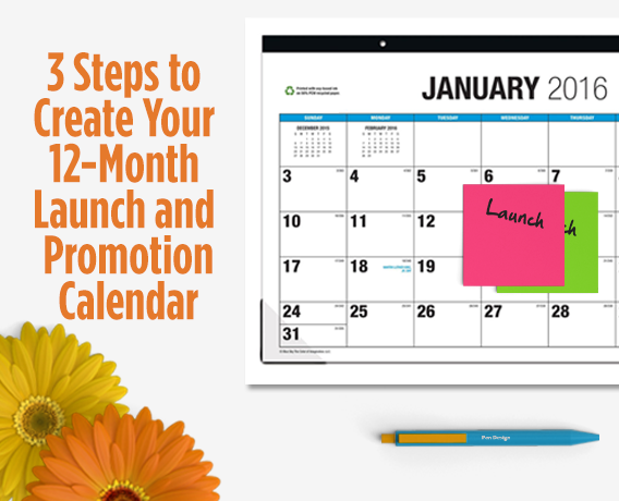 3 Steps to Create A 12-Month Launch and Promotion Calendar