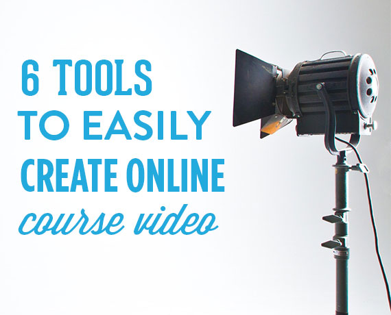 6 Tools to Easily Create Videos for Your Online Course