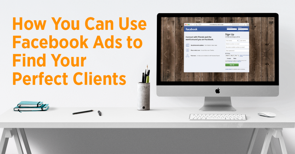 How You Can Use Facebook Ads to Find Your Perfect Clients