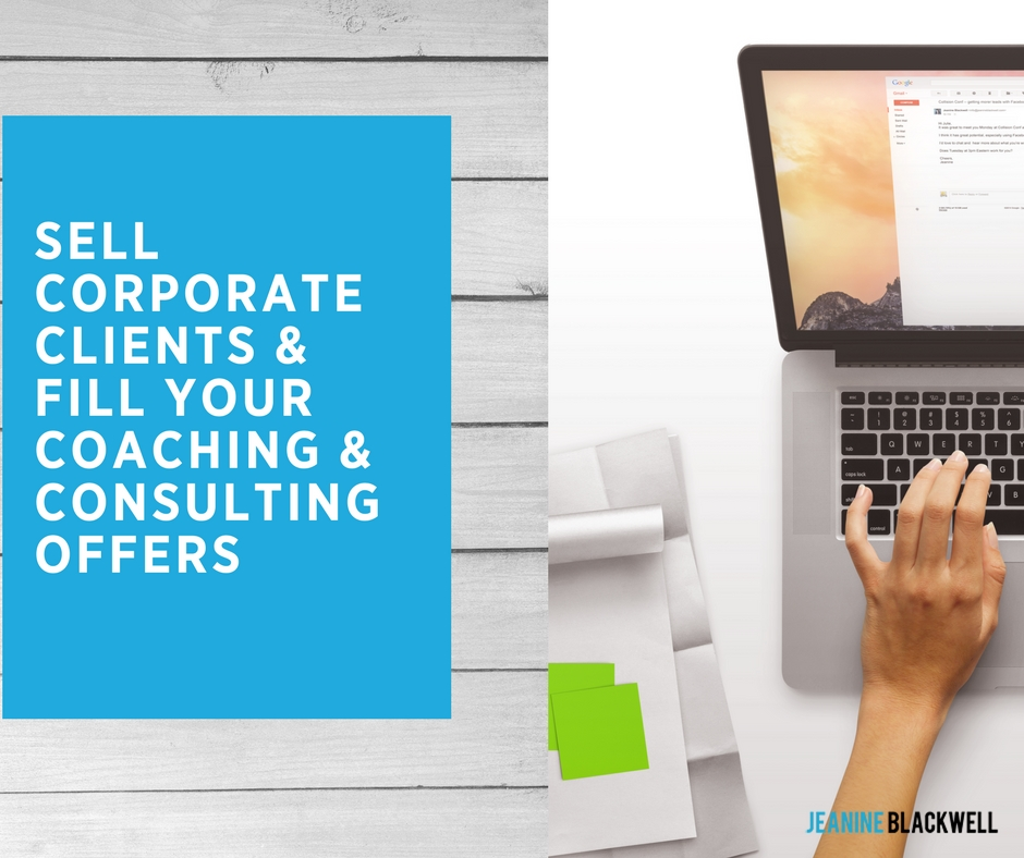Sell Corporate Clients and Fill Your Coaching and Consulting Offers