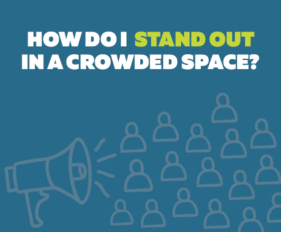 How Do I Stand Out in a Crowded Space?