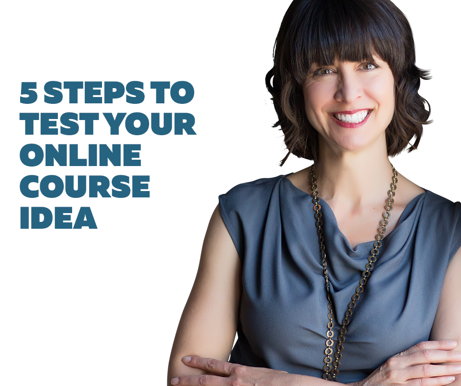 5 Steps to Test Your Online Course Idea…Before You Create It