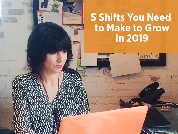 5 Shifts You Need to Make to Grow in 2019
