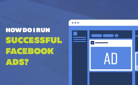 How Do I Run Successful Facebook Ads?