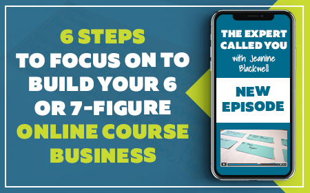 6 Steps to Create Your 6- or 7-Figure Online Course Business