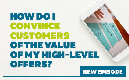 How Do I Convince Customers of the Value of My High-Level Offers?