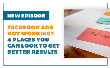 Facebook Ads Not Working? 4 Places You Can Look to Get Better Results