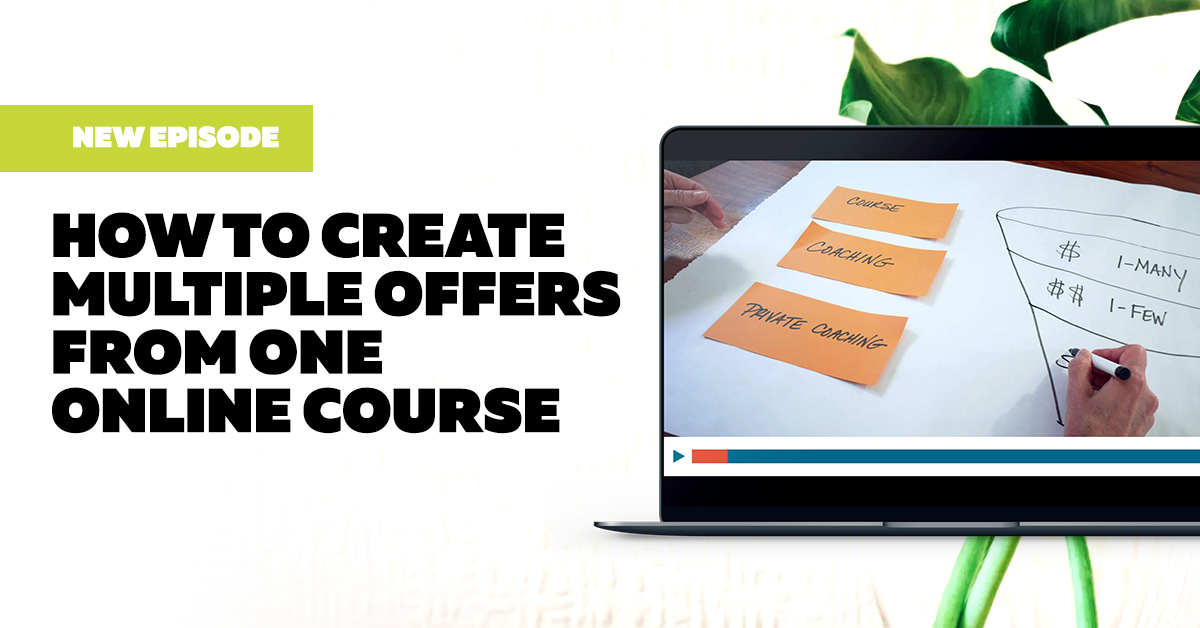 How to Create Multiple Offers from ONE Online Course (Without Creating More Content)