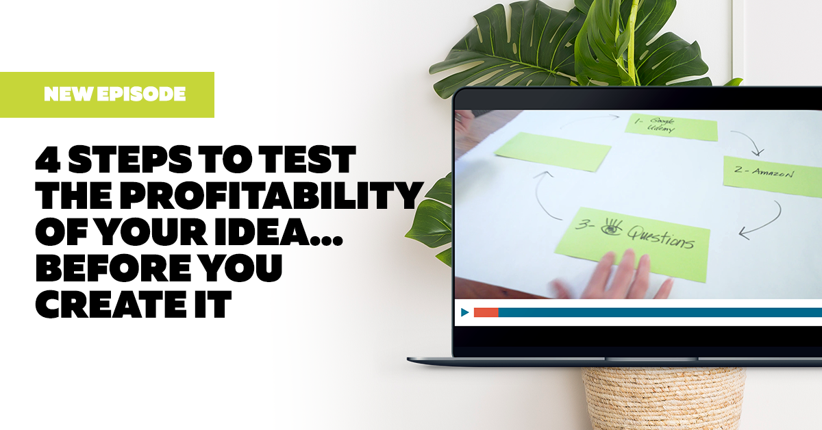 4 Steps to Test the Profitability of Your Idea… Before You Create It