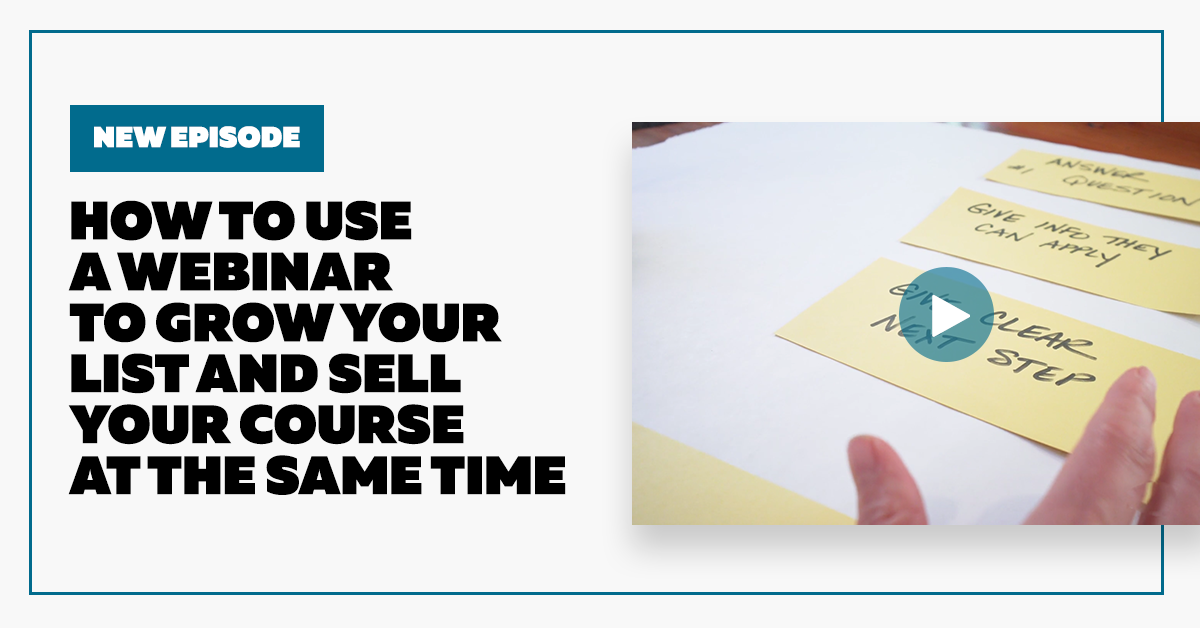 How to Use a Webinar to Grow Your List and Sell Your Course at the Same Time