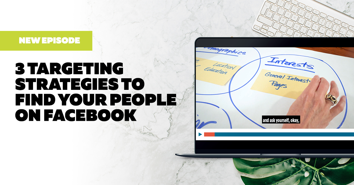 3 Targeting Strategies to Find Your People on Facebook and Instagram
