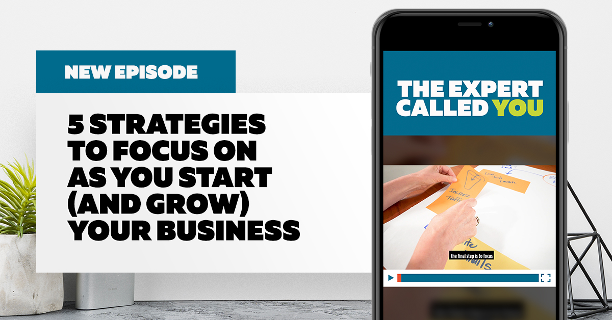 5 Strategies to Focus On As You Start (And Grow) Your Business