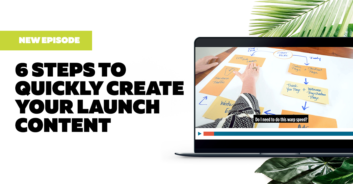 6 Steps to Quickly Create Your Launch Content