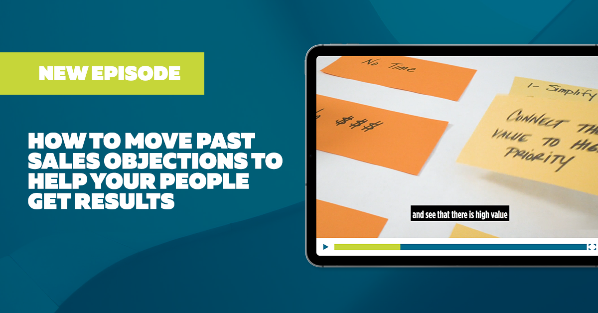 How to Move Past Sales Objections to Help Your People Get Results